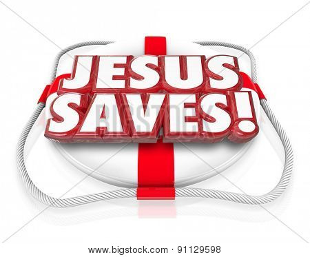 Jesus Saves 3d words in red letters on a life preserver to illustrate saving grace of believing in religion such as the Christian faith poster