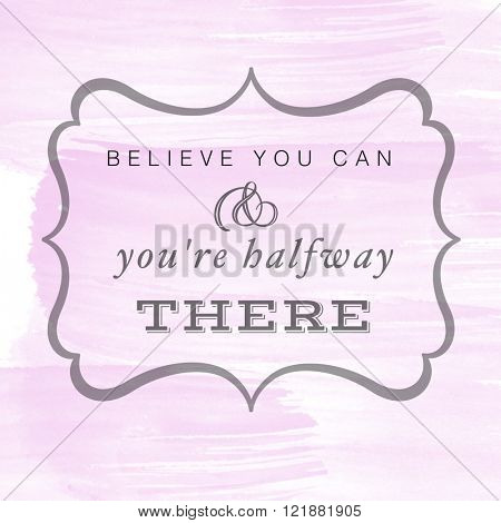 Motivational Quote on watercolor background - Believe you can & you're halfway there
