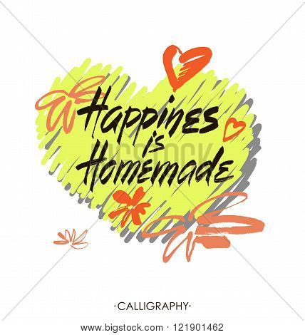 Happiness is homemade. Inspirational quote about life, home, relationship. Modern calligraphy phrase