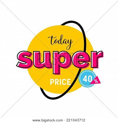 Today super price, forty percent lettering on yellow round tag with orbit line. Inscription can be used for leaflets, posters, banners.