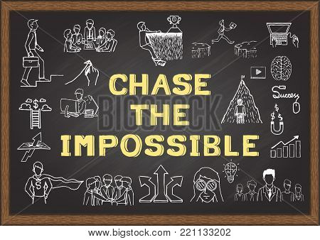 Hand drawn icons about chase the impossible on chalkboard. Vector illustration
