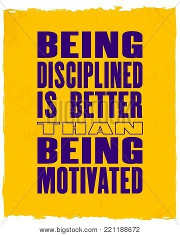 Inspiring motivation quote with text Being Disciplined Is Better Than Being Motivated. Vector typography poster and t-shirt design.