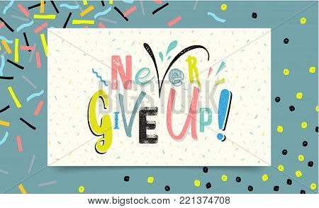 Never Give Up lettering on paper background, vector illustration. Trendy colorful 80's and 90's style poster or banner. 80's and 90's Memphis style. Easy editable for Your design.