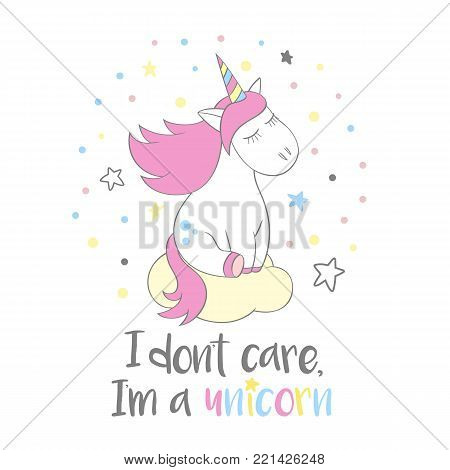 Magic cute unicorn in cartoon style with hand lettering I dont care, I m a unicorn. Doodle unicorn dreaming on a cloud vector illustration for cards, posters, t-shirt prints, textile design.
