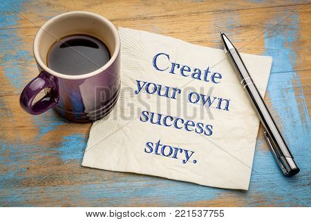 Create your own success story - motivational handwriting on a napkin with a cup of espresso coffee