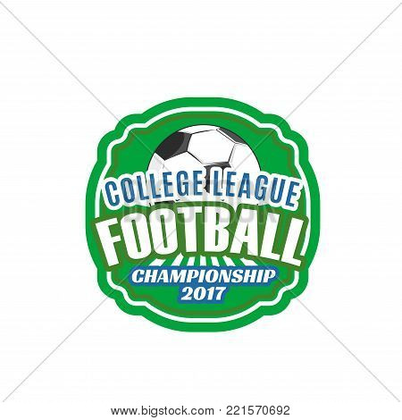 Football college league badge or soccer club team championship icon or template design. Vector symbol of soccer ball on green arena stadium field for football game or international match tournament