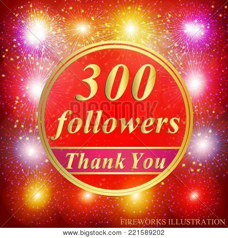 Bright followers background. 300 followers illustration with thank you on a ribbon. Vector illustration.