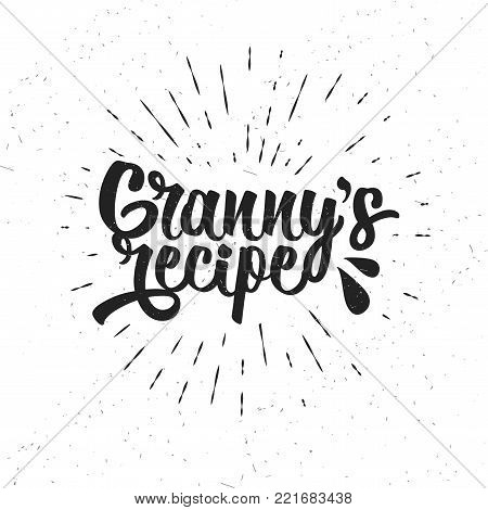 Hand drawn typography poster. Inspirational vector typography. Granny s Recipe. Vector calligraphy.