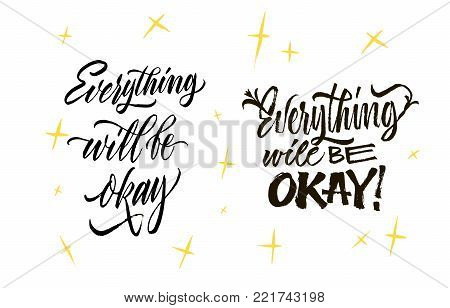 Set of Everything will be okey - lettering. Brush pen calligraphy inspiration motivation quote. Hand drawn calligraphy minimal style. Modern hand writing. Black on white with golden stars.