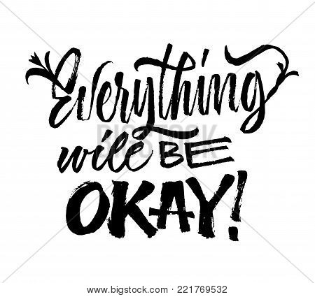 Everything will be okey - lettering. Brush pen calligraphy inspiration motivation quote. Hand drawn calligraphy minimal style. Modern hand writing. Black on white.