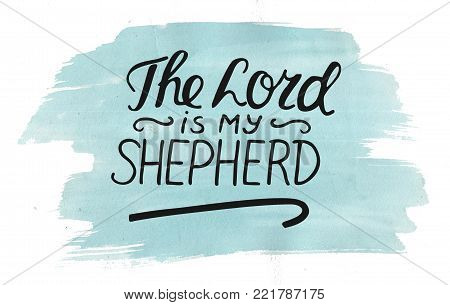 Hand lettering The Lord is my shepherd with stick. Biblical background. Christian poster. Psalm 23. Card. Scripture