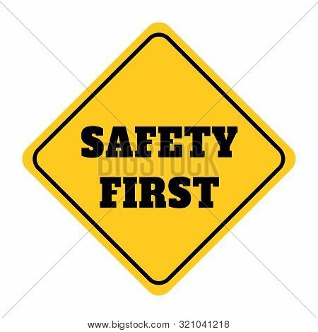 Safety First Sign.illustration Of Yellow Design Sign For Safety First.safety First Sign Drawing By I
