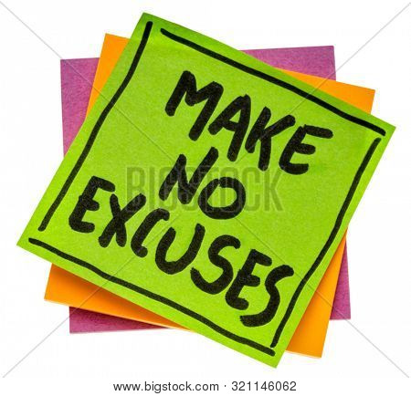Make no excuses reminder. A motivational handwriting on an isolated sticky note.