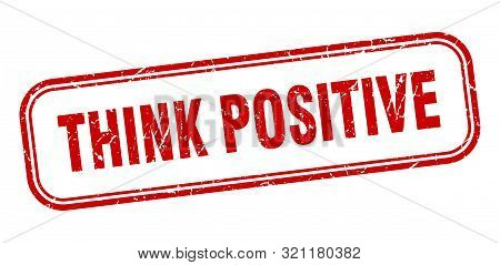 Think Positive Stamp. Think Positive Square Grunge Sign. Think Positive