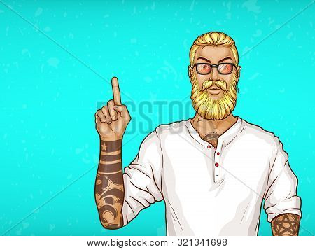 Pop Art Blonde Haired Man With Beard, Earring In White Shirt And Glasses. Guy With Tattoos Points Wi