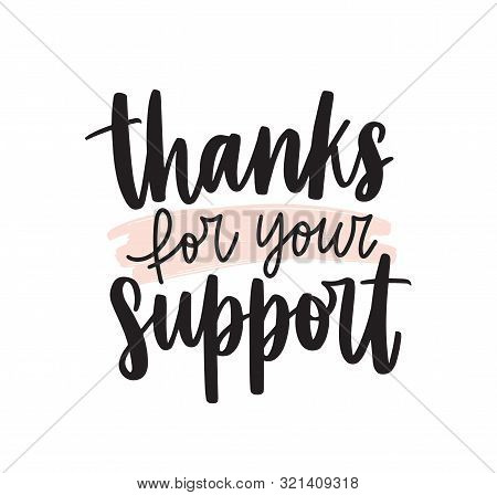 Thanks For Your Support Handwritten Vector Lettering. Help Appreciation Phrase Isolated On White Bac