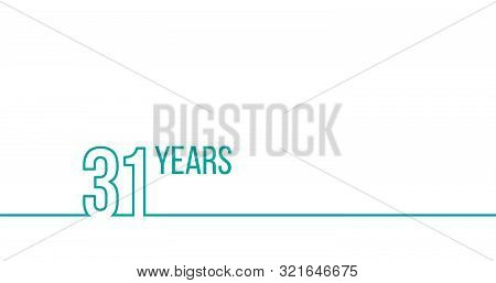 31 Years Anniversary Or Birthday. Linear Outline Graphics. Can Be Used For Printing Materials, Brouc