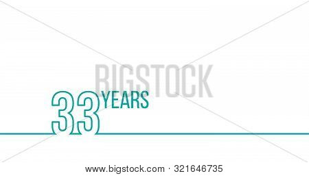 33 Years Anniversary Or Birthday. Linear Outline Graphics. Can Be Used For Printing Materials, Brouc