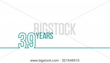 39 Years Anniversary Or Birthday. Linear Outline Graphics. Can Be Used For Printing Materials, Brouc