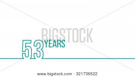 53 Years Anniversary Or Birthday. Linear Outline Graphics. Can Be Used For Printing Materials, Brouc