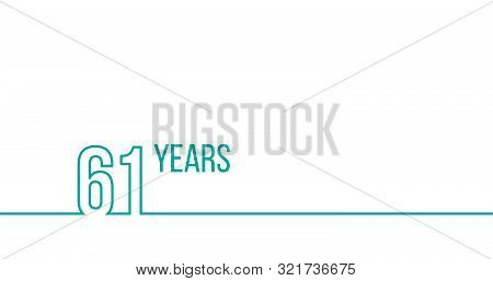61 Years Anniversary Or Birthday. Linear Outline Graphics. Can Be Used For Printing Materials, Brouc
