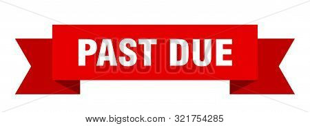 Past Due Ribbon. Past Due Isolated Sign. Past Due Banner