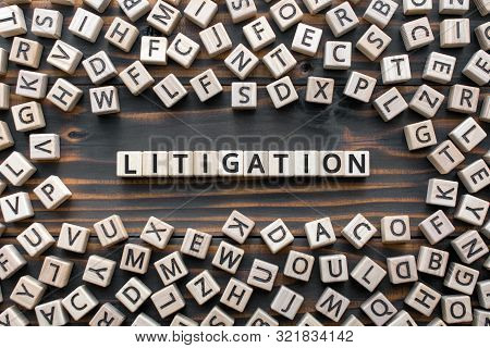 Litigation - Word From Wooden Blocks With Letters, The Process  Determining Issues A Court Arbitrati
