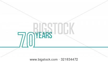 70 Years Anniversary Or Birthday. Linear Outline Graphics. Can Be Used For Printing Materials, Brouc