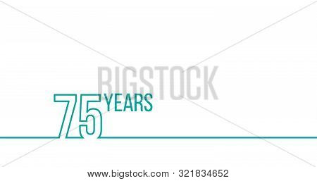 75 Years Anniversary Or Birthday. Linear Outline Graphics. Can Be Used For Printing Materials, Brouc