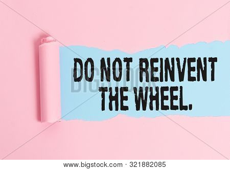Conceptual hand writing showing Do Not Reinvent The Wheel. Business photo showcasing stop duplicating a basic method previously done. poster