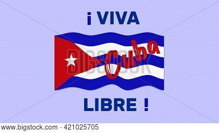 Viva Cuba Libre. Long Live Free Cuba In Spanish. Vector Illustration Of Cuban Flag For Poster, Banne