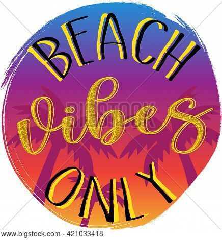 Beach Vibes Only. Inspirational Quote About Summer. Modern Calligraphy Phrase With Hand Drawn Sun, P