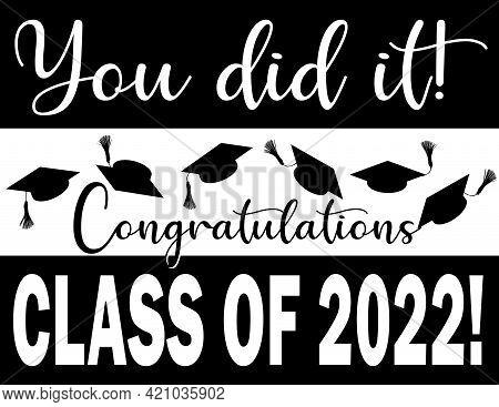 You Did It Graduating Class Of 2022 Congratulations
