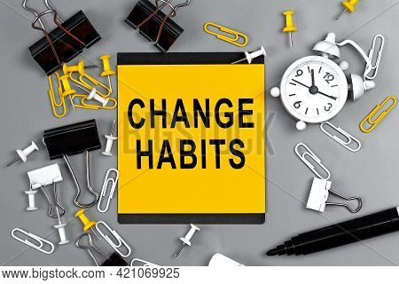 Change Habits - Concept Of Text On Sticky Note. Closeup Of A Personal Agenda