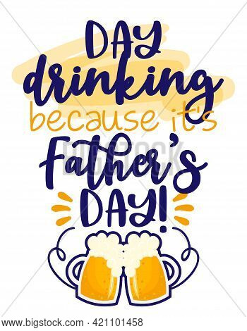 Day Drinking, Because It's Father's Day - International Fathers Day Greeting Card. Calligraphy Handw