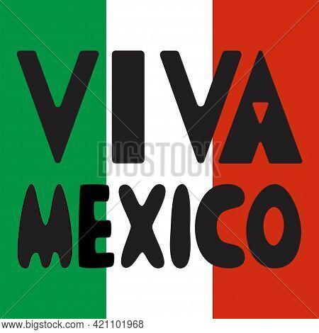 Viva Mexico Black Hand-drawn Lettering On Mexican Flag Stock Vector Illustration. Hand-drawn Traditi