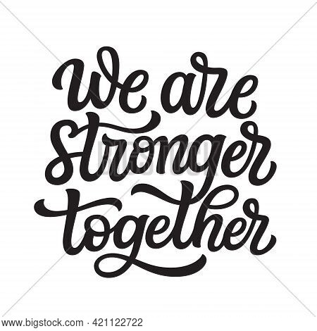 We Are Stronger Together. Hand Lettering Quote Isolated On White Background. Vector Typography For H