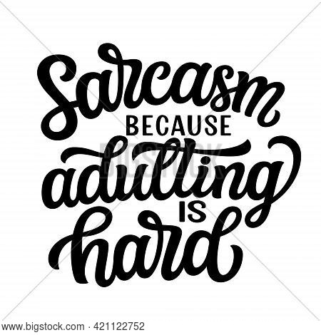 Sarcasm Because Adulting Is Hard. Hand Lettering Funny Quote Isolated On White Background. Vector Ty