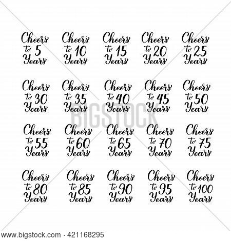 Cheers To Years Lettering. Set Of 5, 10, 20, 25, 30, 35, 40, 45, 50, 55, 60, 65, 70, 75, 80, 85, 90,