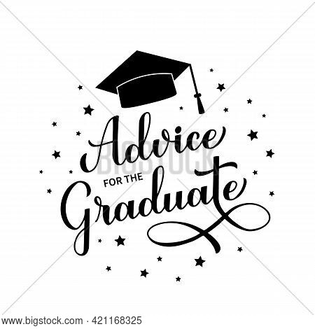 Advice For The Graduate Calligraphy Hand Lettering With Graduation Cap. Graduation Party Sign. Vecto
