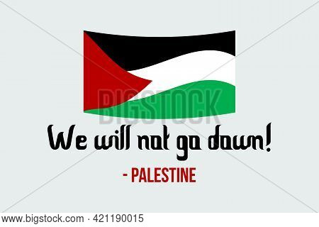 We Will Not Go Down. Stay Strong Palestine Vector Background, Poster, T-shirt Design. Palestine Flag