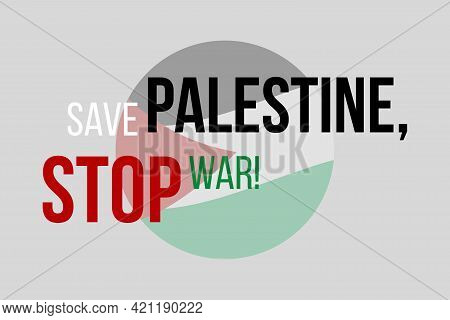 Save Palestine, Stop War.  Free Palestine. Palestine National Flag. Background, Poster, And T-shirt