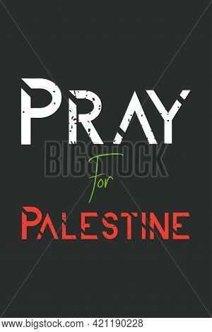 Pray For Palestine Vector Background, Poster, And T-shirt Design. Stay Strong Palestine.