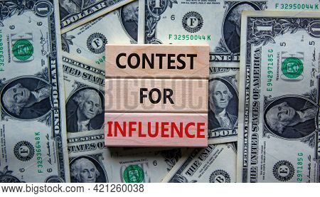Contest For Influence Symbol. Wooden Blocks With Words 'contest For Influence'. Beautiful Background