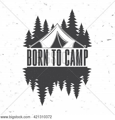 Born To Camp. Camping Quote. Vector. Concept For Shirt Or Logo, Print, Stamp Or Tee. Vintage Typogra