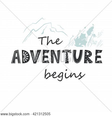 The Adventure Begins Lettering In Scandinavian Style. Vector Illustration With Mountains And Flowers