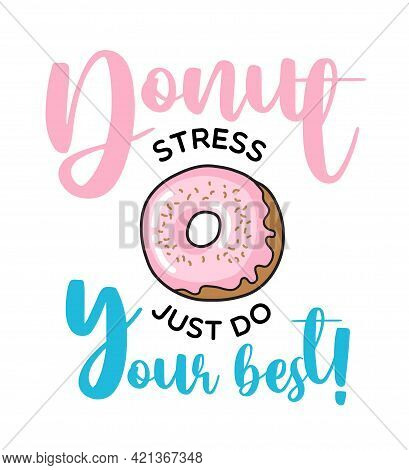 Donut Stress Just Do Your Best. Donut Funny Quote. Doughnut Vector Poster