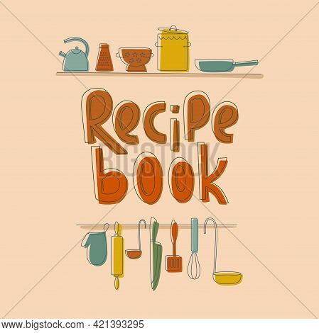 Recipe Book- Cooking Lettering With Kitchen Tools, Cookware In Boho Colors Outline. Vector Stock Ill