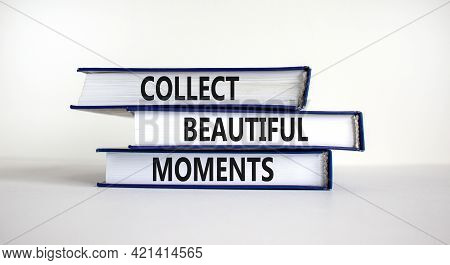 Collect Beautiful Moments Symbol. Books With Words 'collect Beautiful Moments'. Beautiful White Back