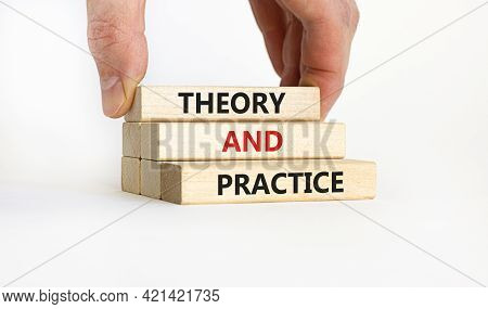 Theory And Practice Symbol. Wooden Blocks With Words 'theory And Practice' On Beautiful White Backgr